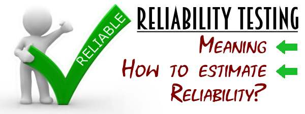 Reliability testing - Meaning, How to estimate reliability of a system