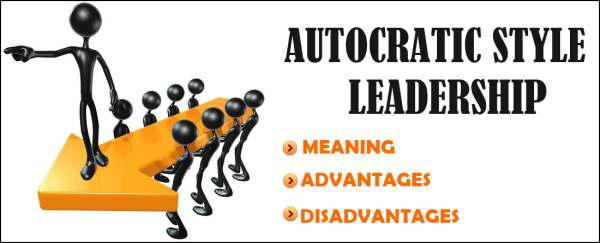 Autocratic Style Leadership Meaning Advantage Disadvantage