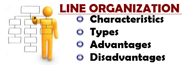 Line Organization - Characteristics, Types, Advantages and Disadvantages
