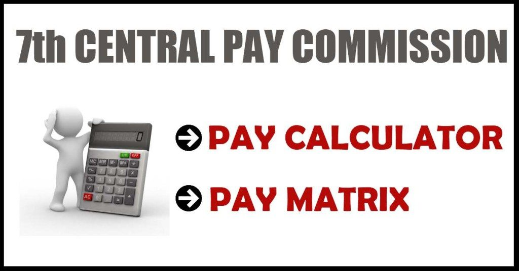 Post 7th CPC Report Pay Calculator and Pay Matrix