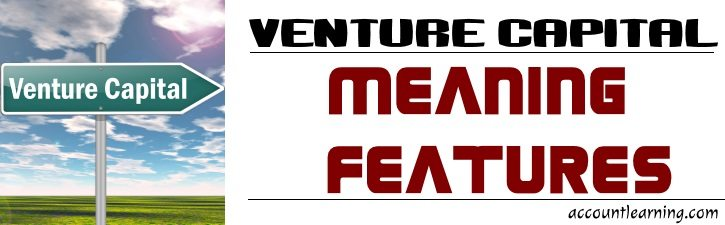 Venture Capital - Meaning, Features