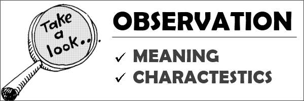 Observation - Meaning & Characteristics