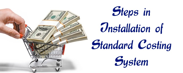 Steps in installation of Standard Costing System