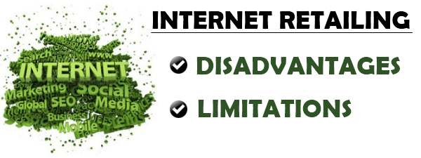 Disadvantages or limitations of Internet retailing