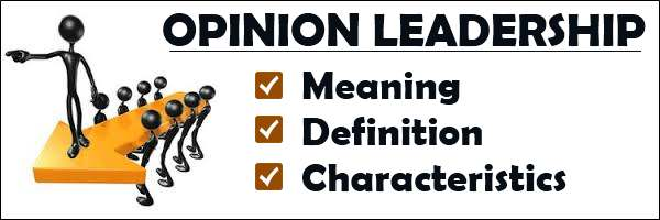 Opinion Leadership - Meaning, Definition, Characteristics