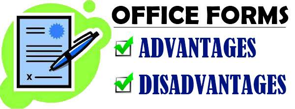 Advantages and Disadvantages of Office forms