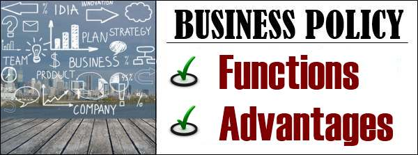 Business Policy - Functions, Advantages