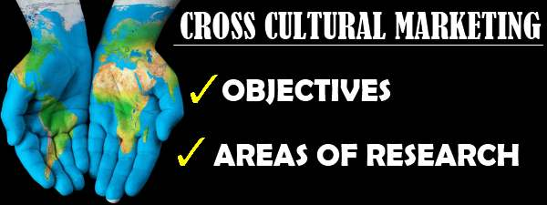 Cross cultural Marketing - objectives and areas of research