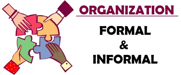 Types of Organisation: Formal and Informal, Dis/advantages