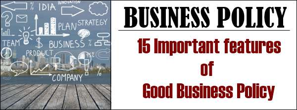 Important features of Good Business policy