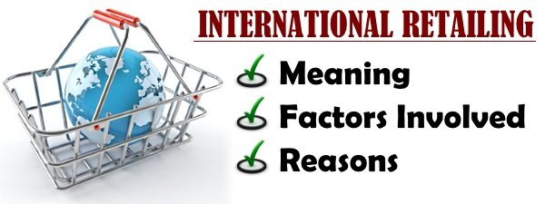 International Retailing - Meaning, Factors Involved, Reasons