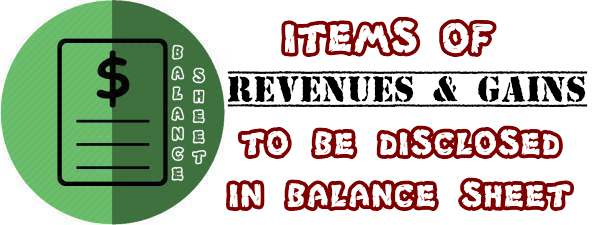 Items of revenues and gains to be disclosed in Balance Sheet