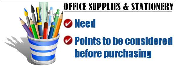 Office Supply and Stationery - Need, Points to be considered before purchasing