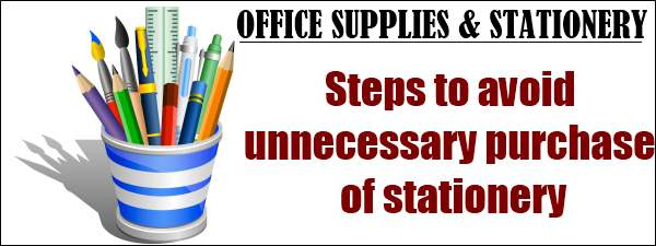 Office Supply and Stationery - Steps to avoid unnecessary purchase of stationery