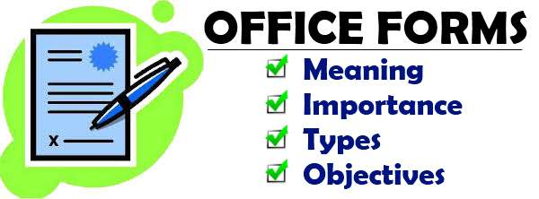 Office forms - Meaning, Importance, Types, Objectives