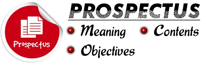 Prospectus - Meaning, Objectives, Contents