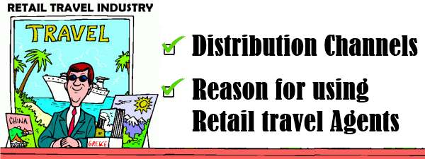Retail travel industry - Distribution channels, Reasons for using retail travel agents