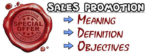 Sales Promotion - Meaning, Definition, Objectives