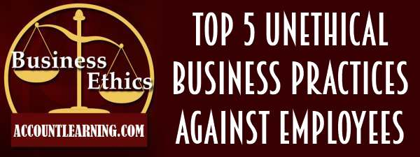 Top 5 unethical business practices against employees