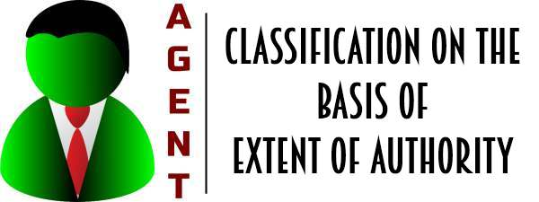 Agents - Classification on basis of extent of authority