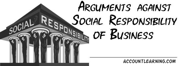Arguments against Social responsibilities of Business