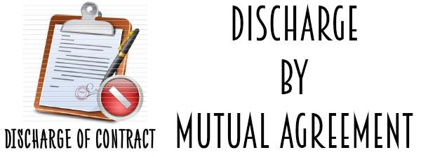 Discharge of Contract - Discharge by Mutual Agreement