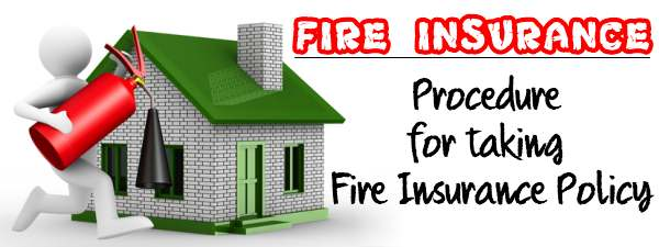 Fire Insurance - Procedure for taking fire insurance policy