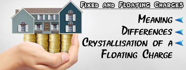 Fixed and Floating Charges - Meaning, Differences, Crystallisation