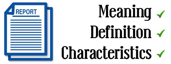 Report - Meaning, Definition, Characteristics
