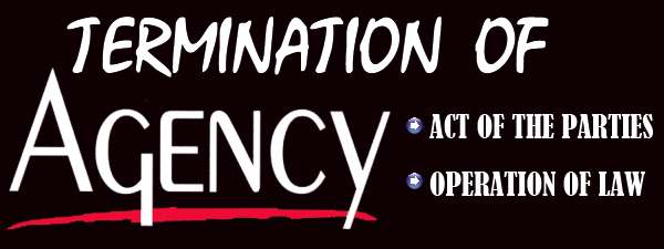 Termination of Agency - Act of the parties, Operation of Law