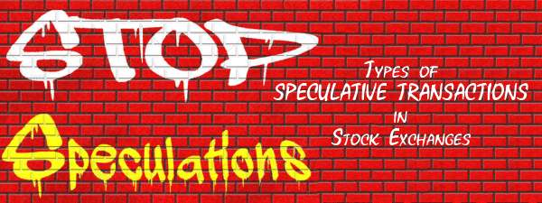 Types of Speculative transactions in Stock exchanges