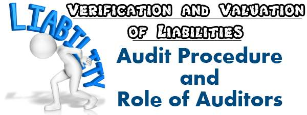 Verification and Valuation of liabilities - Audit procedure and role of auditors