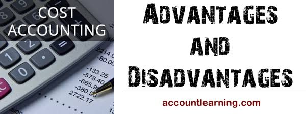 Cost Accounting System - Advantages and Disadvantages