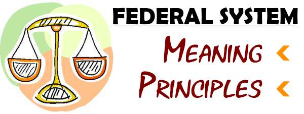 Federal system - meaning, principles