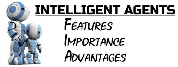 Intelligent agents - Features, Importance, Advantages