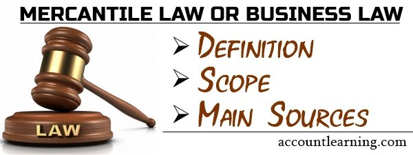 Mercantile law or business law - Definition, Scope, Main Sources