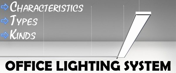 Office Lighting System - Characteristics, Types, Kinds