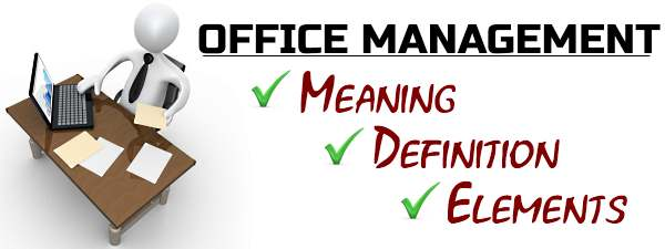 Office Management - Meaning and Definition, Elements.