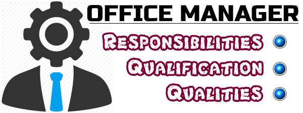Office Manager - Responsibilities, Qualification, Qualities