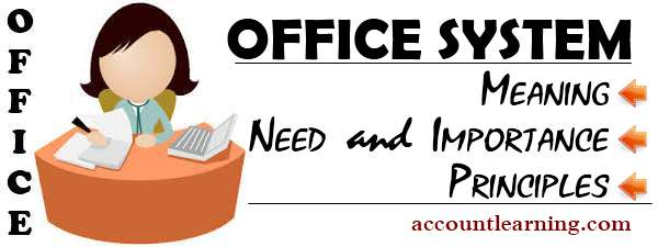 Office System - Meaning, Need and Importance, Principles