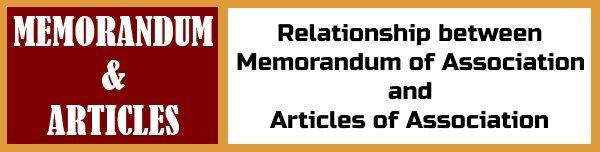 Relationship between Memorandum of Association and Articles of Association