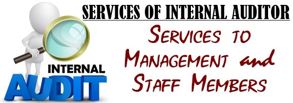 Services of Internal Auditor - Services to Management and Staff Members
