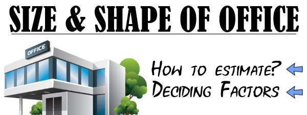 Size and Shape of Office - How to estimate, Deciding factors.