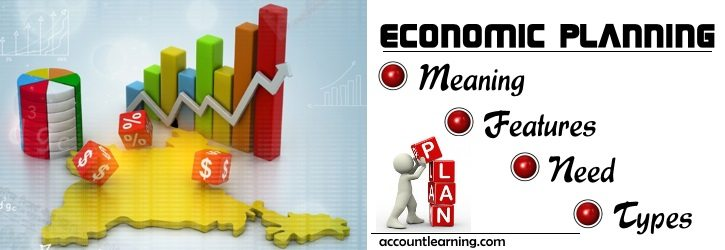 Economic Planning - Meaning, Features, Need, Types