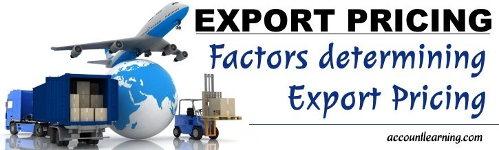 Export Pricing - Factors determining export pricing