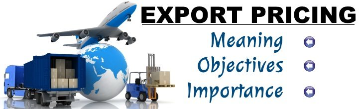 Export Pricing - Meaning, Objectives, Importance