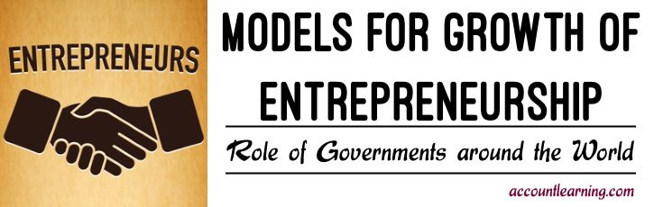 Models for Growth of Entrepreneurship - Role of Governments around the world