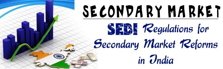 SEBI Regulations for secondary market reforms in India
