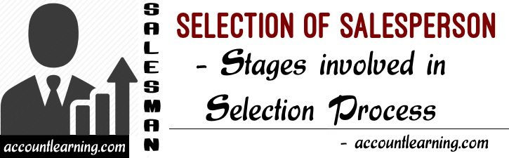 Selection of Salesperson - Stages involved in selection process