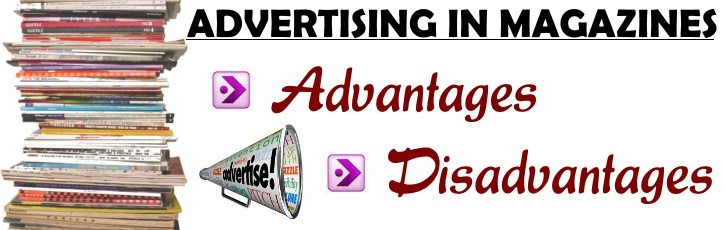 Advertising in Magazines - Advantages, Disadvantages